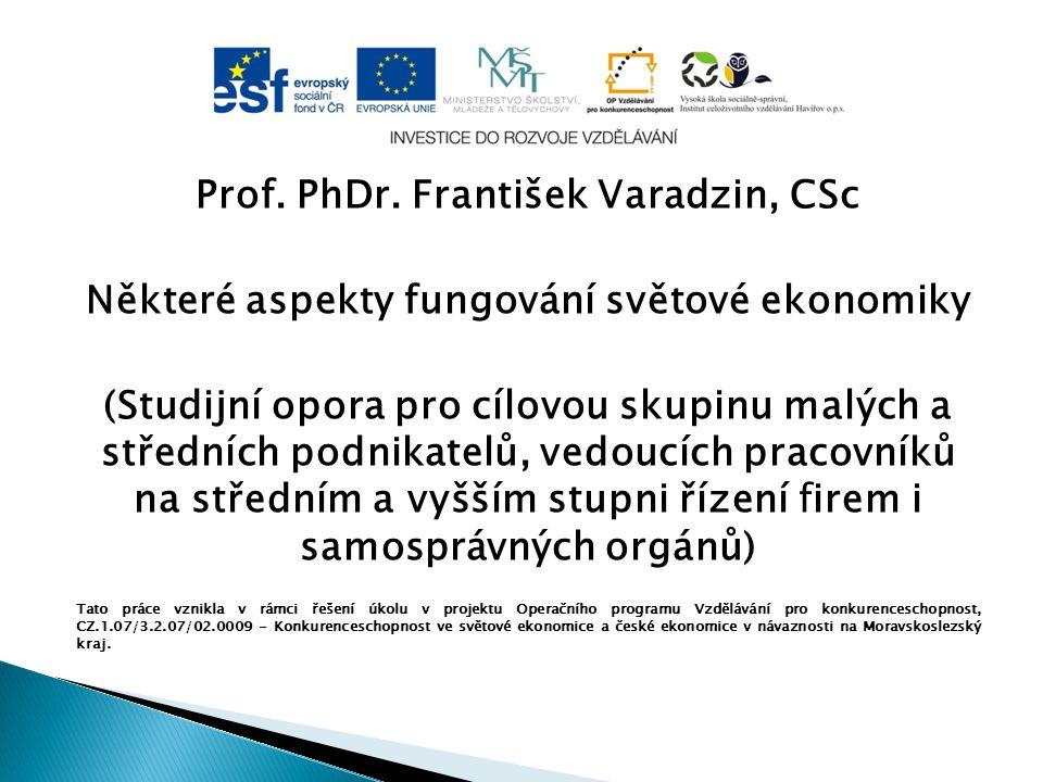 Prof. PhDr. František Varadzin, CSc Některé aspekty fungování světové ekonomiky (Studijní opora pro cílovou skupinu malých a středních podnikatelů, ve