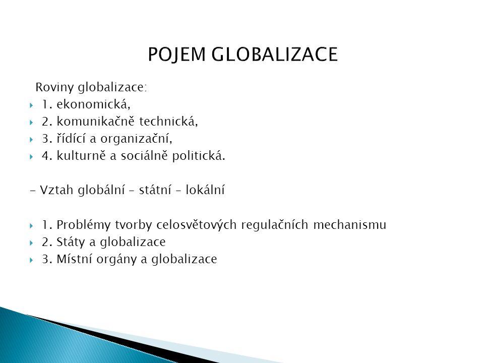 Roviny globalizace:  1. ekonomická,  2. komunikačně technická,  3. řídící a organizační,  4. kulturně a sociálně politická. - Vztah globální – stá