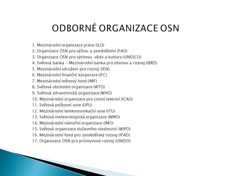 ODBORNÉ ORGANIZACE OSN 1. Mezinárodní organizace práce (ILO) 2. Organizace OSN pro výživu a zemědělství (FAO) 3. Organizace OSN pro výchovu, vědu a ku