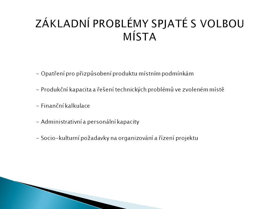 ZÁKLADNÍ PROBLÉMY SPJATÉ S VOLBOU MÍSTA - Opatření pro přizpůsobení produktu místním podmínkám - Produkční kapacita a řešení technických problémů ve z