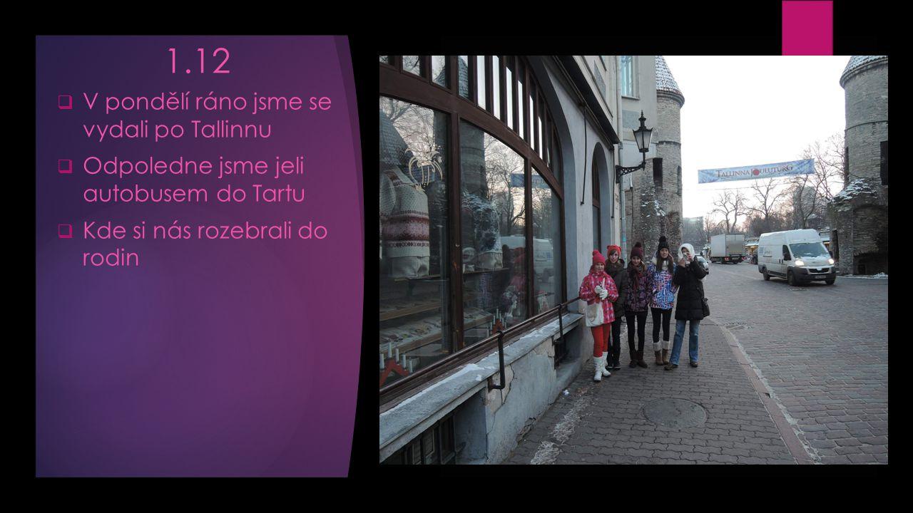 1.12  V pondělí ráno jsme se vydali po Tallinnu  Odpoledne jsme jeli autobusem do Tartu  Kde si nás rozebrali do rodin