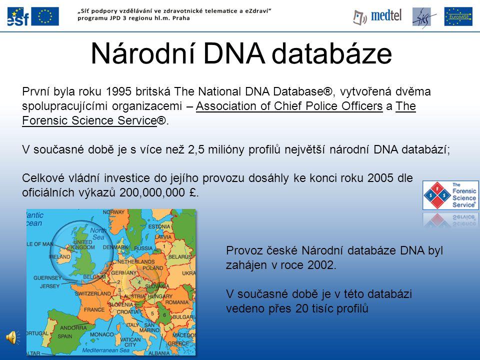 Národní DNA databáze Provoz české Národní databáze DNA byl zahájen v roce 2002. V současné době je v této databázi vedeno přes 20 tisíc profilů První