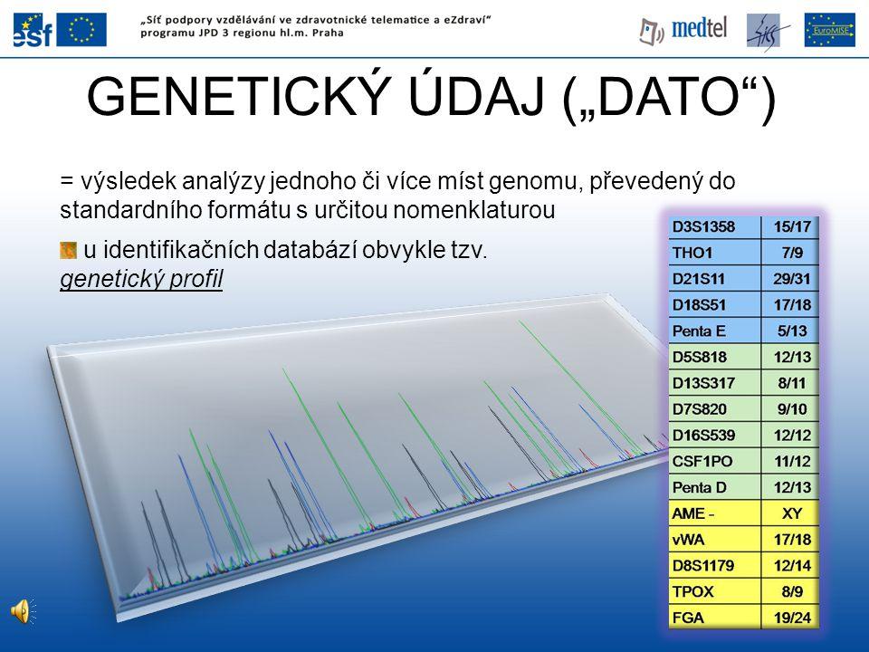 """GENETICKÝ ÚDAJ (""""DATO"""") = výsledek analýzy jednoho či více míst genomu, převedený do standardního formátu s určitou nomenklaturou u identifikačních da"""