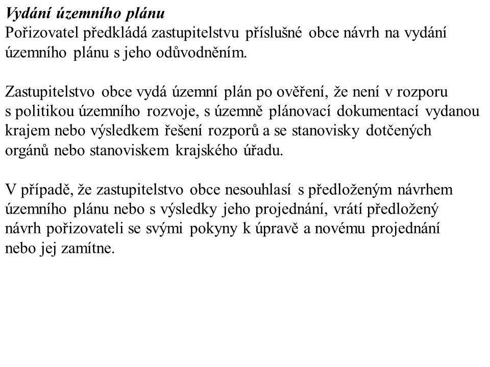Vydání územního plánu Pořizovatel předkládá zastupitelstvu příslušné obce návrh na vydání územního plánu s jeho odůvodněním. Zastupitelstvo obce vydá