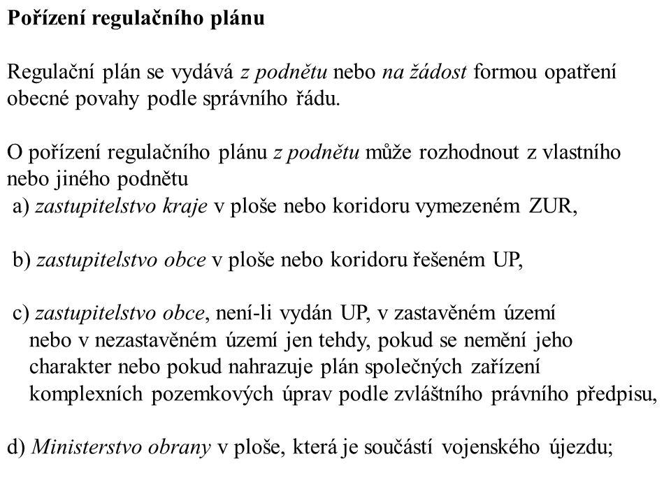 Pořízení regulačního plánu Regulační plán se vydává z podnětu nebo na žádost formou opatření obecné povahy podle správního řádu. O pořízení regulačníh