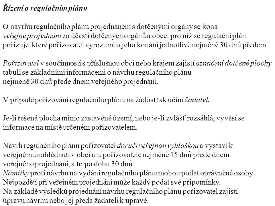 Řízení o regulačním plánu O návrhu regulačního plánu projednaném s dotčenými orgány se koná veřejné projednání za účasti dotčených orgánů a obce, pro