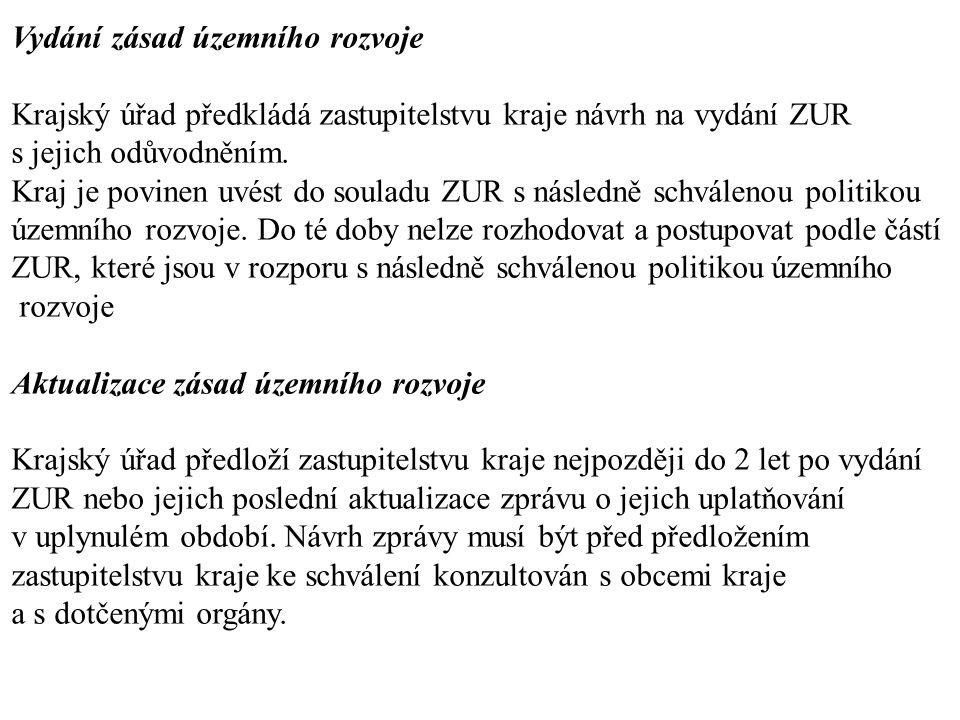 Vydání zásad územního rozvoje Krajský úřad předkládá zastupitelstvu kraje návrh na vydání ZUR s jejich odůvodněním. Kraj je povinen uvést do souladu Z