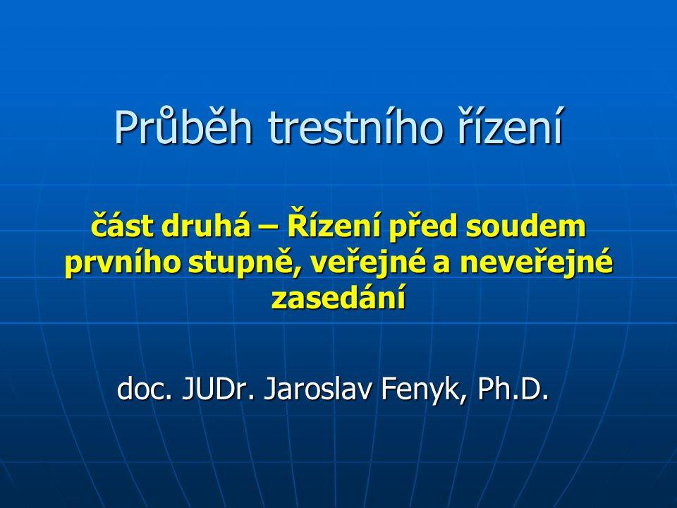Průběh trestního řízení část druhá – Řízení před soudem prvního stupně, veřejné a neveřejné zasedání doc. JUDr. Jaroslav Fenyk, Ph.D.