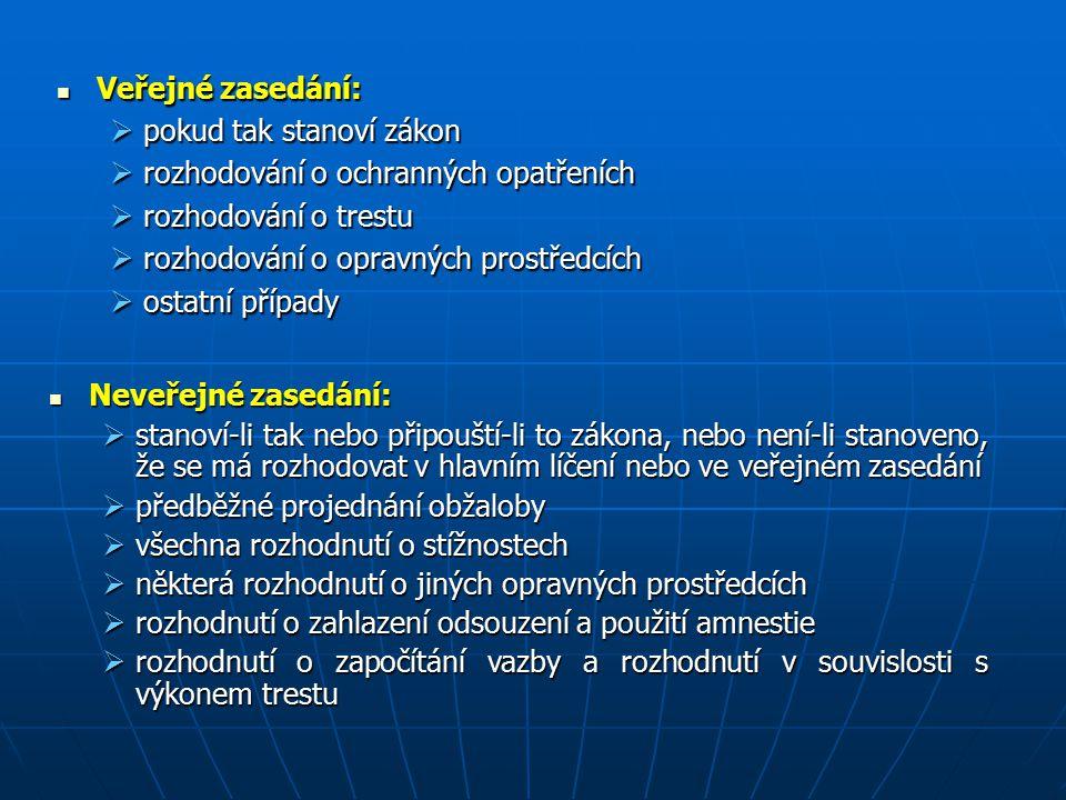 Veřejné zasedání: Veřejné zasedání:  pokud tak stanoví zákon  rozhodování o ochranných opatřeních  rozhodování o trestu  rozhodování o opravných p