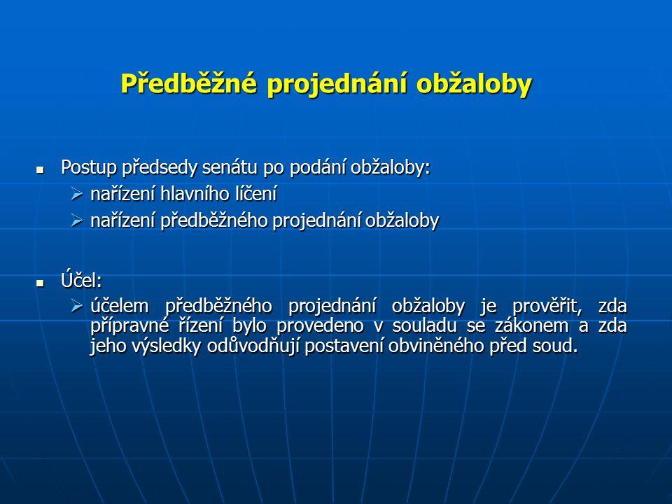 Způsob předběžného projednání obžaloby: Způsob předběžného projednání obžaloby:  neveřejné zasedání  přezkum na podkladě zprávy předsedy senátu  důkazy se provádějí jen za účelem usnadnění rozhodnutí Rozsah předběžného projednání obžaloby: Rozsah předběžného projednání obžaloby:  opodstatněnost obžaloby  správnost a zákonnost přípravného řízení