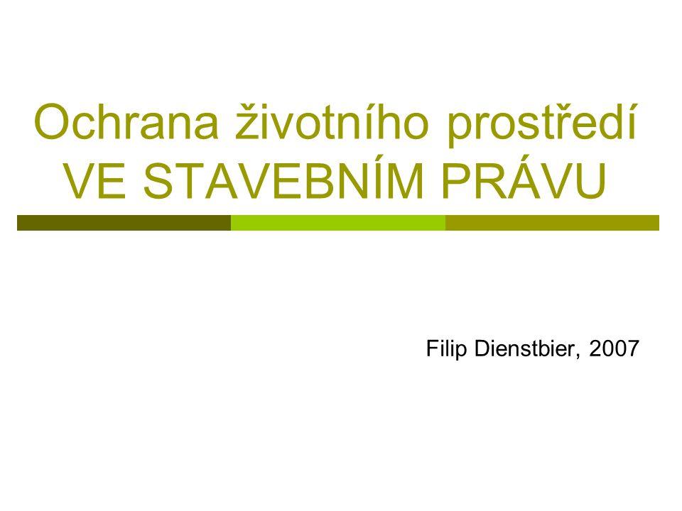 Ochrana životního prostředí VE STAVEBNÍM PRÁVU Filip Dienstbier, 2007