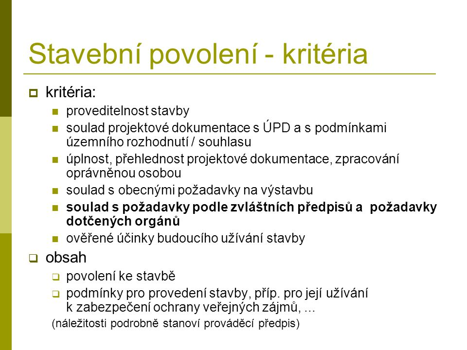 Stavební povolení - kritéria  kritéria: proveditelnost stavby soulad projektové dokumentace s ÚPD a s podmínkami územního rozhodnutí / souhlasu úplno