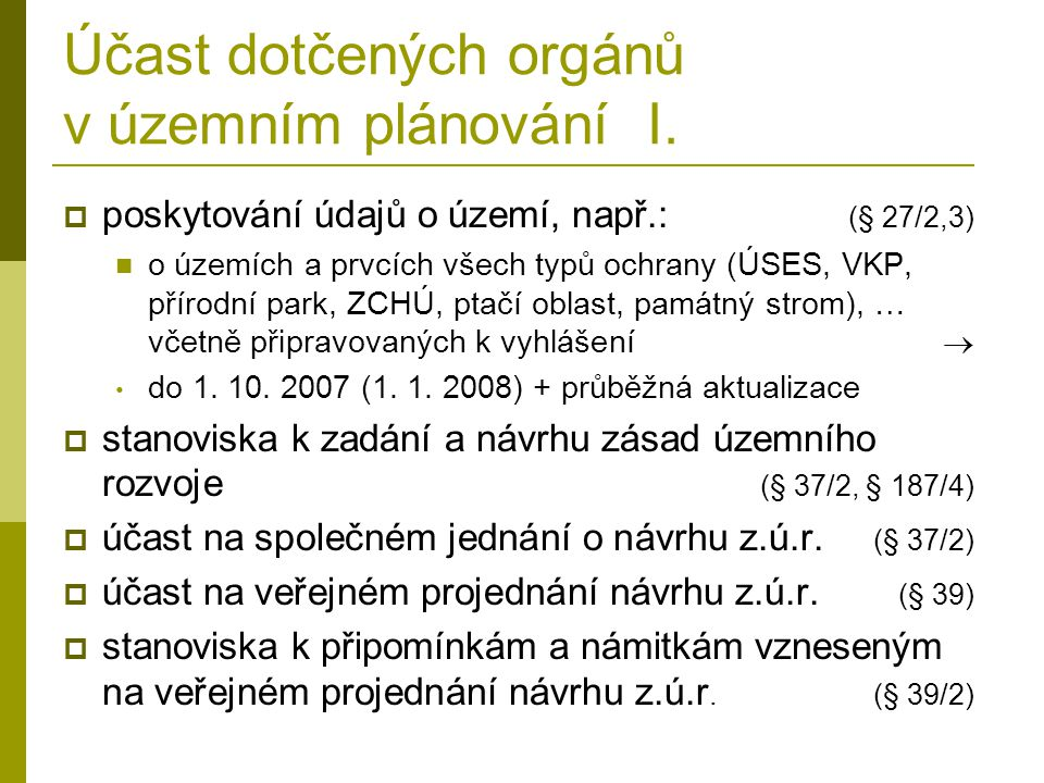 Účast dotčených orgánů v územním plánování I.  poskytování údajů o území, např.: (§ 27/2,3) o územích a prvcích všech typů ochrany (ÚSES, VKP, přírod