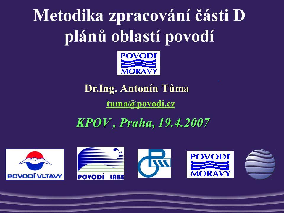 Metodika zpracování části D plánů oblastí povodí KPOV, Praha, 19.4.2007 Dr.Ing.