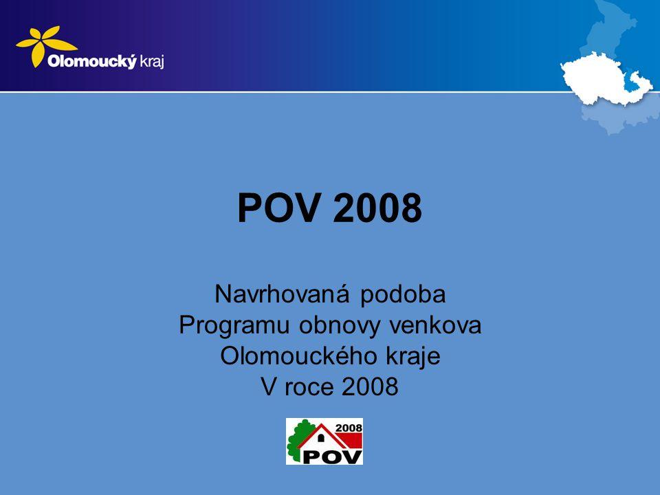 POV 2008 Navrhovaná podoba Programu obnovy venkova Olomouckého kraje V roce 2008