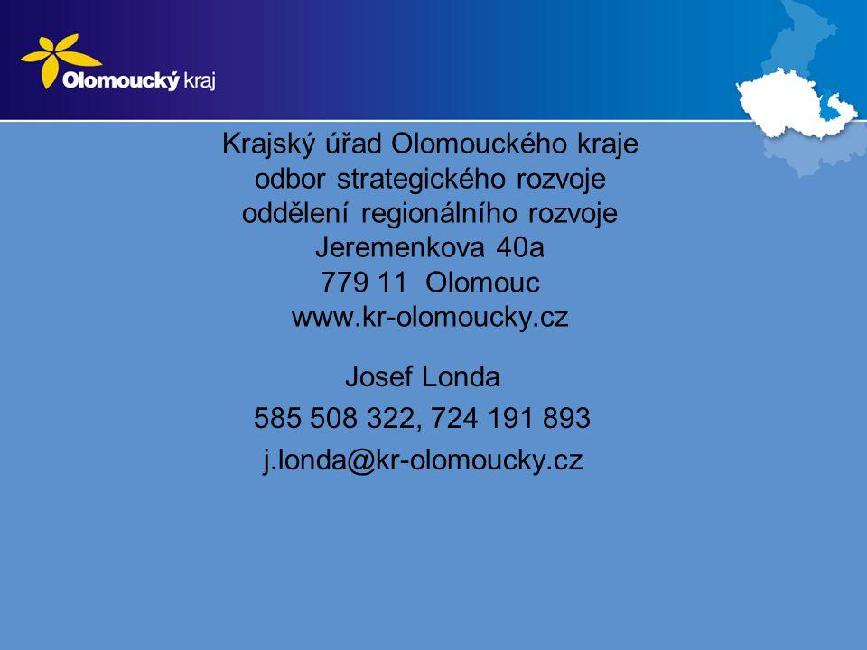 Krajský úřad Olomouckého kraje odbor strategického rozvoje oddělení regionálního rozvoje Jeremenkova 40a 779 11 Olomouc www.kr-olomoucky.cz Josef Londa 585 508 322, 724 191 893 j.londa@kr-olomoucky.cz