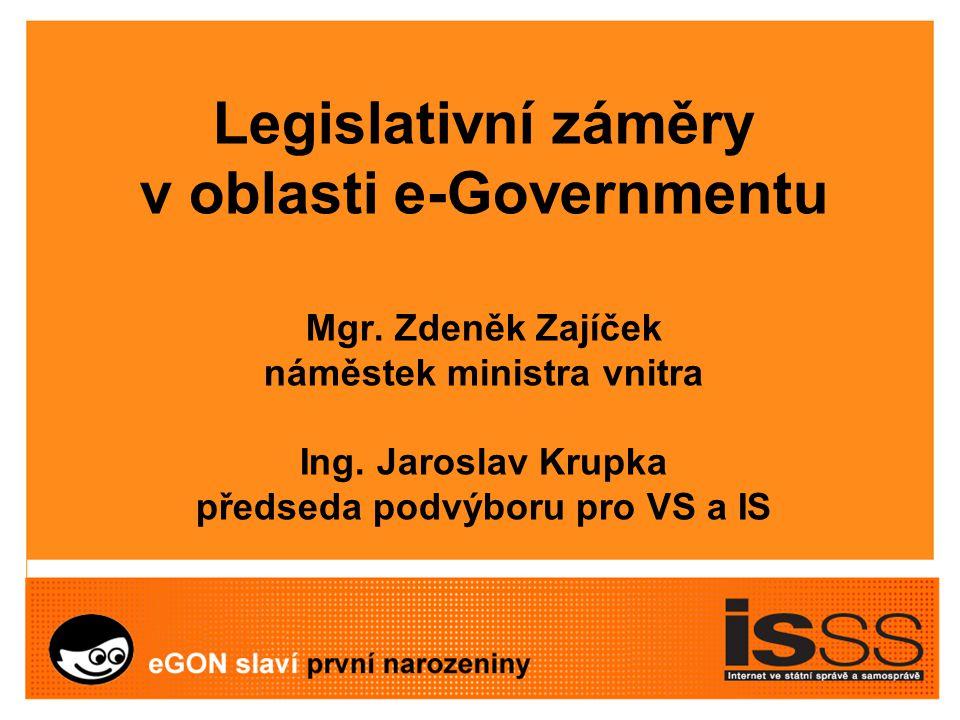 Legislativní záměry v oblasti e-Governmentu Mgr. Zdeněk Zajíček náměstek ministra vnitra Ing.
