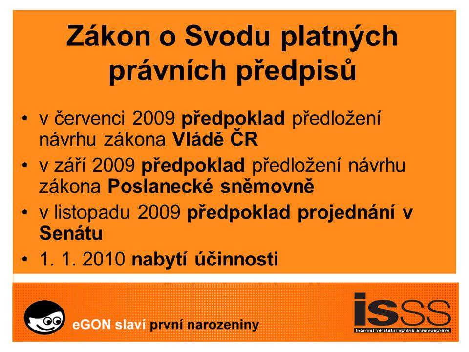 Zákon o Svodu platných právních předpisů v červenci 2009 předpoklad předložení návrhu zákona Vládě ČR v září 2009 předpoklad předložení návrhu zákona Poslanecké sněmovně v listopadu 2009 předpoklad projednání v Senátu 1.