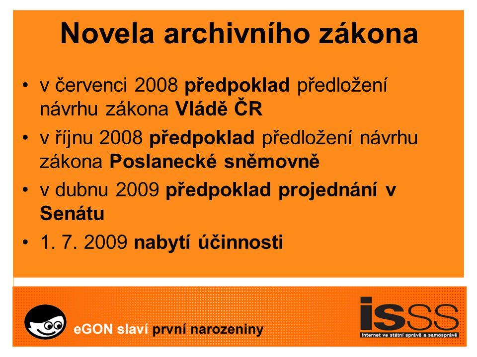 Novela archivního zákona v červenci 2008 předpoklad předložení návrhu zákona Vládě ČR v říjnu 2008 předpoklad předložení návrhu zákona Poslanecké sněmovně v dubnu 2009 předpoklad projednání v Senátu 1.