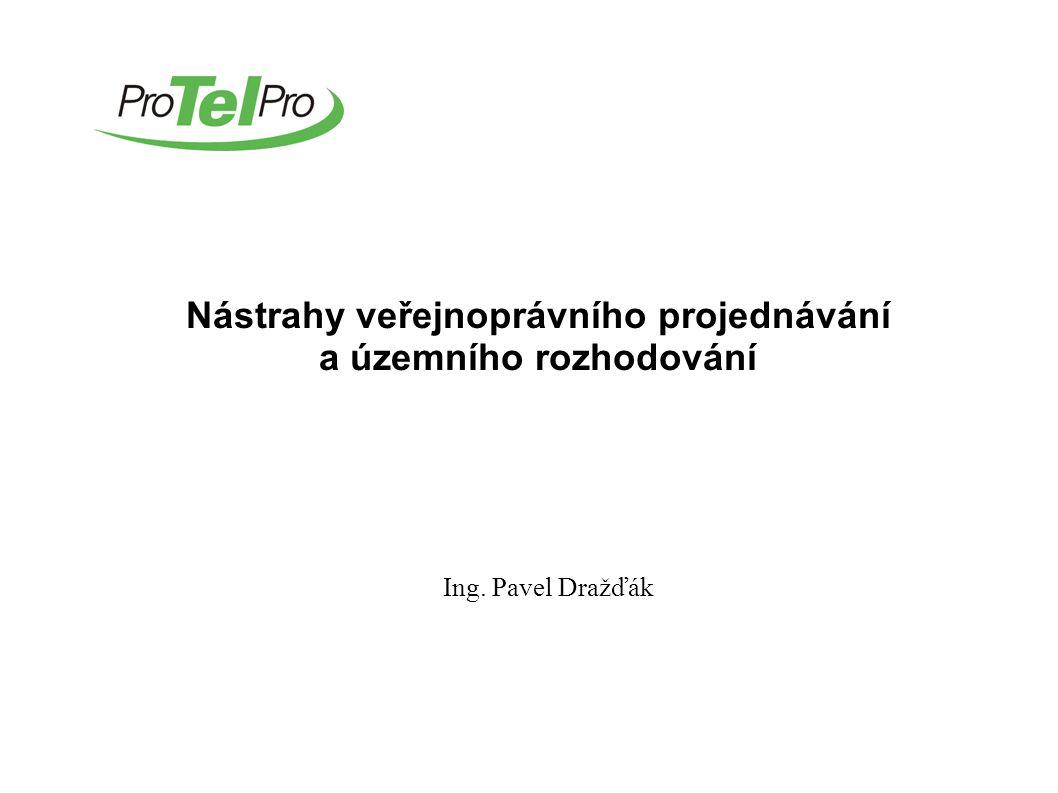 Nástrahy veřejnoprávního projednávání a územního rozhodování Ing. Pavel Dražďák
