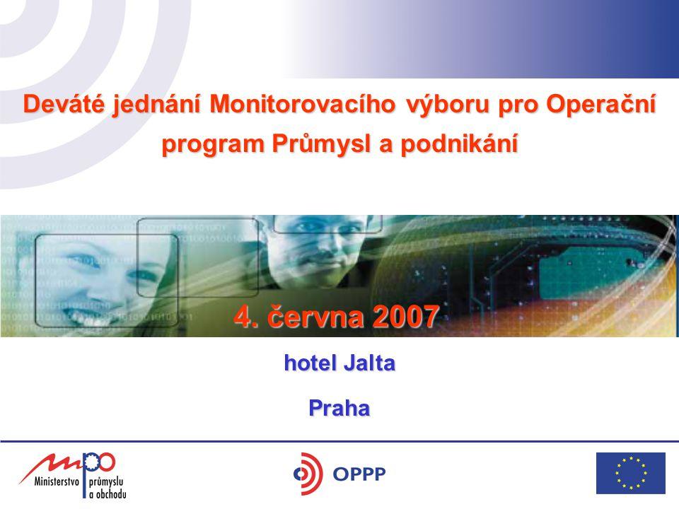 Deváté jednání Monitorovacího výboru pro Operační program Průmysl a podnikání hotel Yasmin 17. 5. 2006 Praha 4. června 2007 hotel Jalta