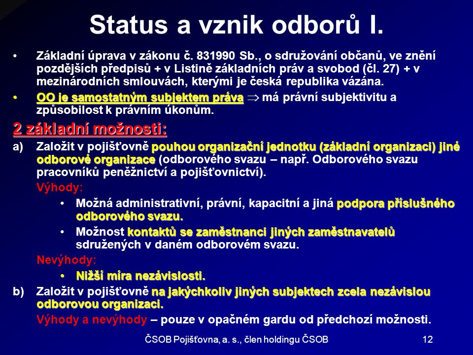 ČSOB Pojišťovna, a. s., člen holdingu ČSOB12 Status a vznik odborů I. Základní úprava v zákonu č. 831990 Sb., o sdružování občanů, ve znění pozdějších