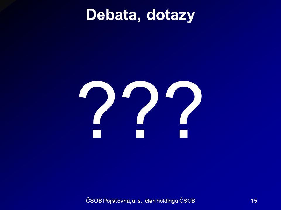 ČSOB Pojišťovna, a. s., člen holdingu ČSOB15 Debata, dotazy ???