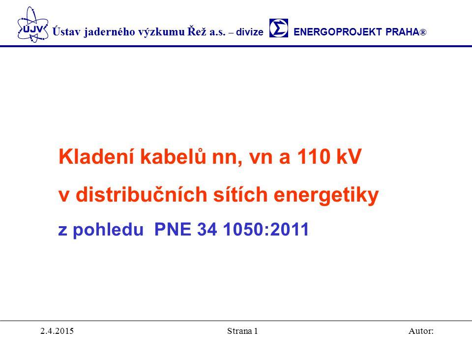 Ústav jaderného výzkumu Řež a.s. – divize ENERGOPROJEKT PRAHA ® 2.4.2015Autor:Strana 1 Kladení kabelů nn, vn a 110 kV v distribučních sítích energetik