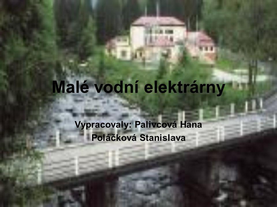 Malé vodní elektrárny Vypracovaly: Palivcová Hana Poláčková Stanislava