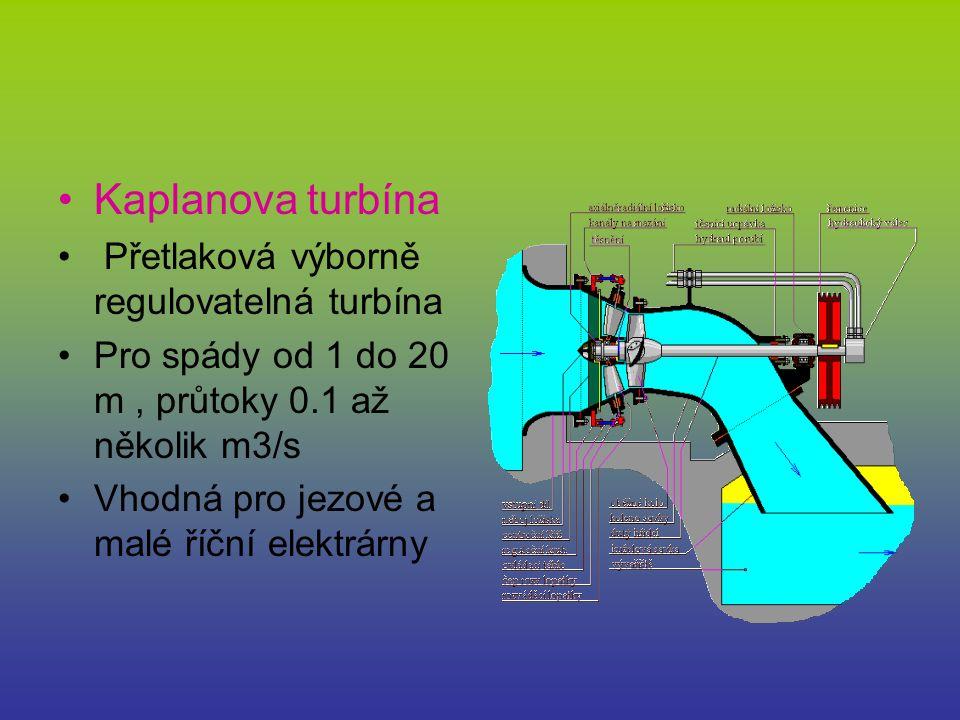 Kaplanova turbína Přetlaková výborně regulovatelná turbína Pro spády od 1 do 20 m, průtoky 0.1 až několik m3/s Vhodná pro jezové a malé říční elektrár
