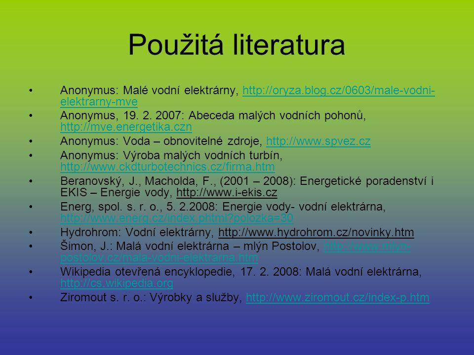 Použitá literatura Anonymus: Malé vodní elektrárny, http://oryza.blog.cz/0603/male-vodni- elektrarny-mvehttp://oryza.blog.cz/0603/male-vodni- elektrar