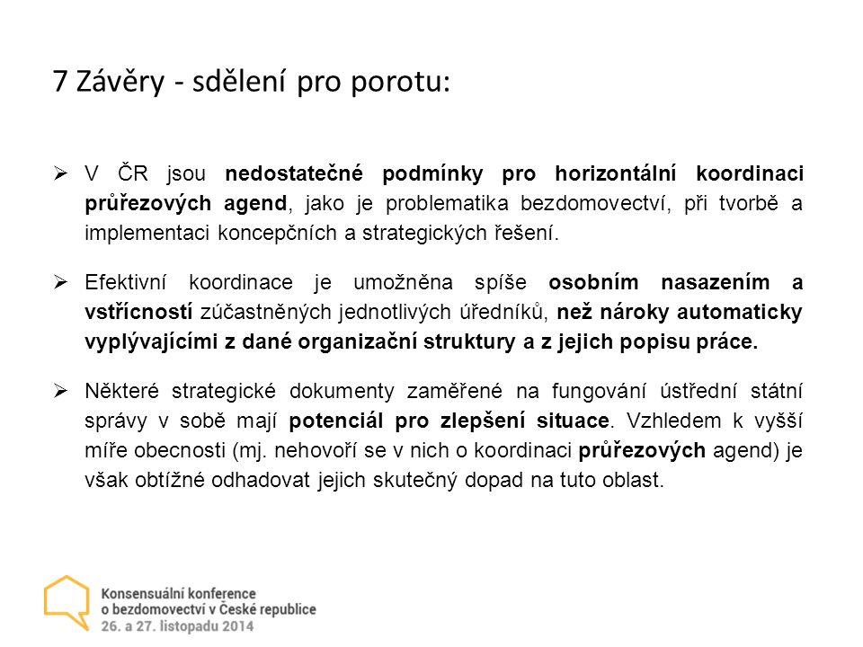 7 Závěry - sdělení pro porotu:  V ČR jsou nedostatečné podmínky pro horizontální koordinaci průřezových agend, jako je problematika bezdomovectví, při tvorbě a implementaci koncepčních a strategických řešení.