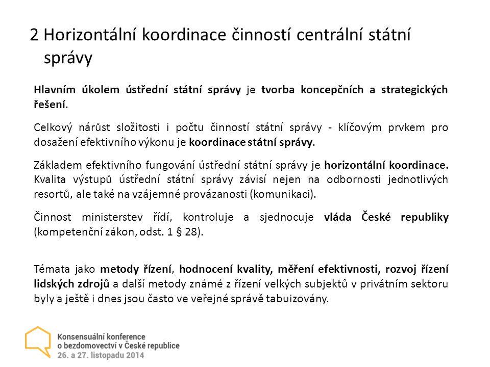 2 Horizontální koordinace činností centrální státní správy Hlavním úkolem ústřední státní správy je tvorba koncepčních a strategických řešení.
