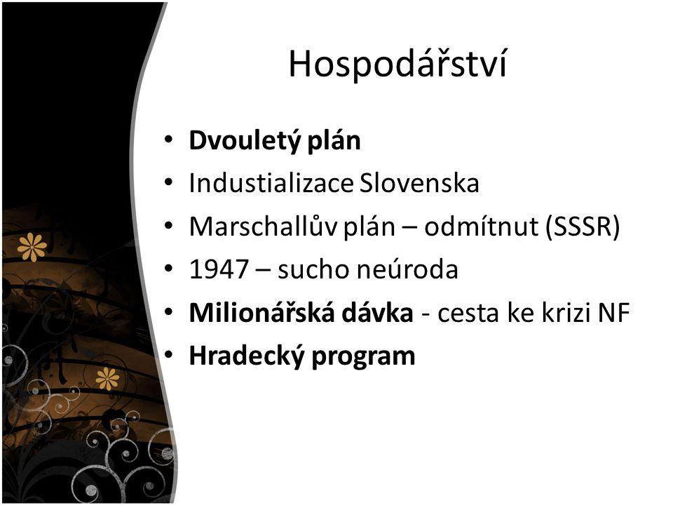 Hospodářství Dvouletý plán Industializace Slovenska Marschallův plán – odmítnut (SSSR) 1947 – sucho neúroda Milionářská dávka - cesta ke krizi NF Hradecký program