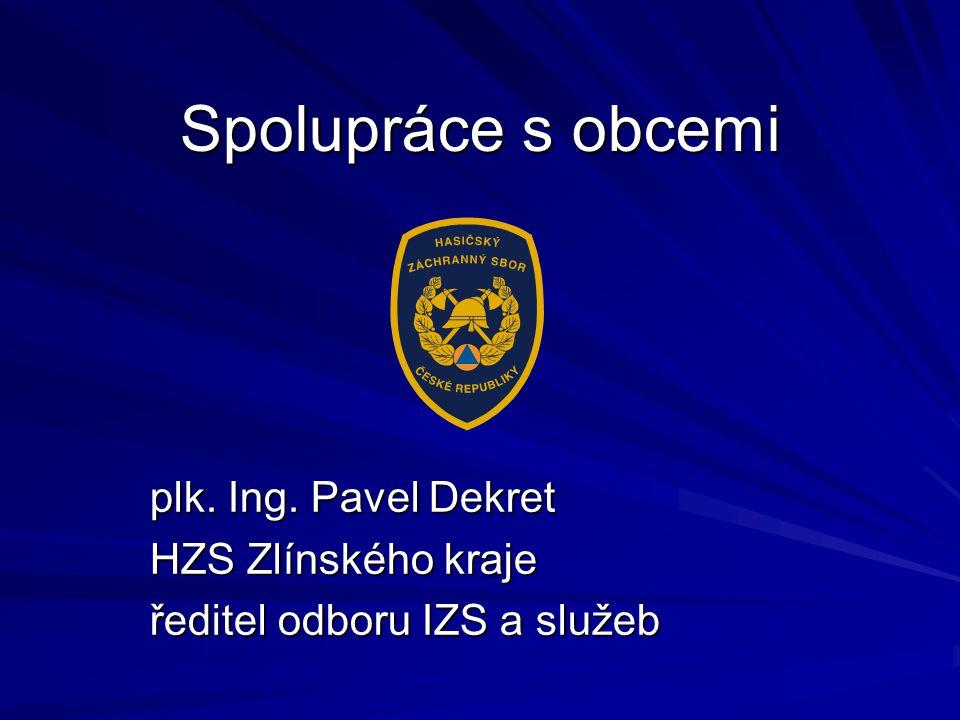 Spolupráce s obcemi plk. Ing. Pavel Dekret HZS Zlínského kraje ředitel odboru IZS a služeb