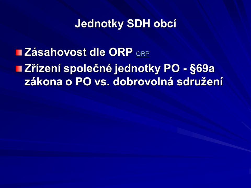 Jednotky SDH obcí Zásahovost dle ORP ORP ORP Zřízení společné jednotky PO - §69a zákona o PO vs. dobrovolná sdružení