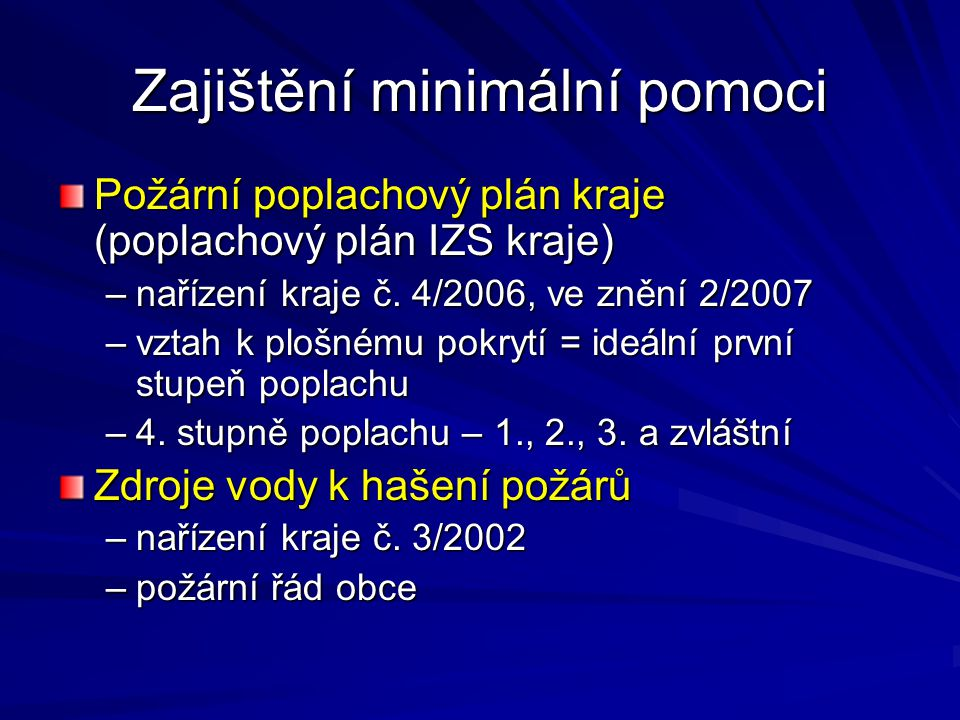 Zajištění minimální pomoci Požární poplachový plán kraje (poplachový plán IZS kraje) –nařízení kraje č. 4/2006, ve znění 2/2007 –vztah k plošnému pokr