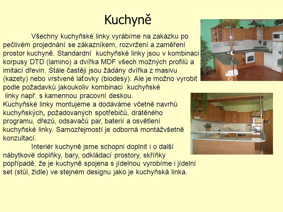 Kuchyně Všechny kuchyňské linky vyrábíme na zakázku po pečlivém projednání se zákazníkem, rozvržení a zaměření prostor kuchyně.