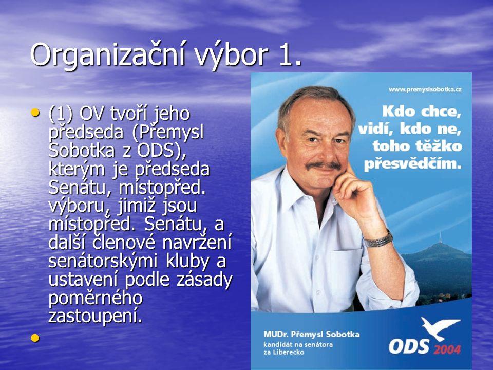 Organizační výbor 1. (1) OV tvoří jeho předseda (Přemysl Sobotka z ODS), kterým je předseda Senátu, místopřed. výboru, jimiž jsou místopřed. Senátu, a