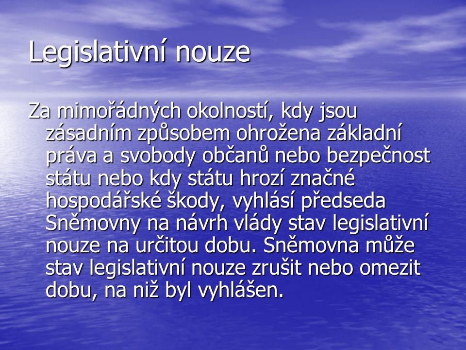 Legislativní nouze Za mimořádných okolností, kdy jsou zásadním způsobem ohrožena základní práva a svobody občanů nebo bezpečnost státu nebo kdy státu