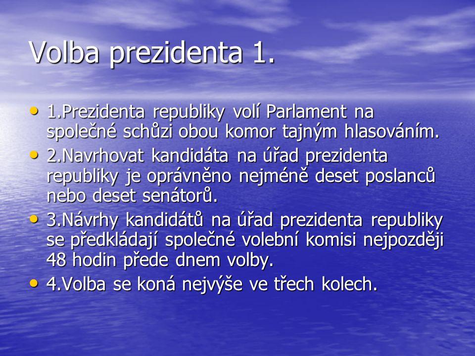 Volba prezidenta 1. 1.Prezidenta republiky volí Parlament na společné schůzi obou komor tajným hlasováním. 1.Prezidenta republiky volí Parlament na sp
