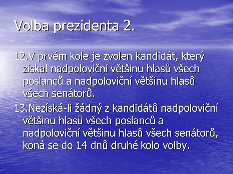 Volba prezidenta 2. 12.V prvém kole je zvolen kandidát, který získal nadpoloviční většinu hlasů všech poslanců a nadpoloviční většinu hlasů všech sená