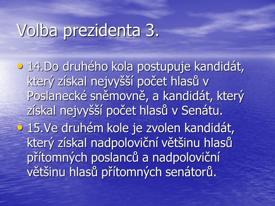Volba prezidenta 3. 14.Do druhého kola postupuje kandidát, který získal nejvyšší počet hlasů v Poslanecké sněmovně, a kandidát, který získal nejvyšší