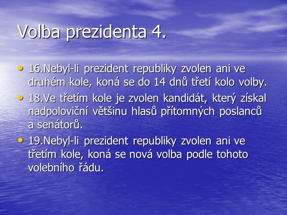 Volba prezidenta 4. 16.Nebyl-li prezident republiky zvolen ani ve druhém kole, koná se do 14 dnů třetí kolo volby. 16.Nebyl-li prezident republiky zvo