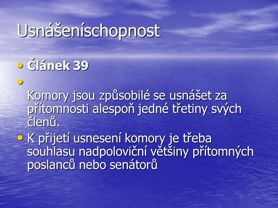 Usnášeníschopnost Článek 39 Článek 39 Komory jsou způsobilé se usnášet za přítomnosti alespoň jedné třetiny svých členů. Komory jsou způsobilé se usná