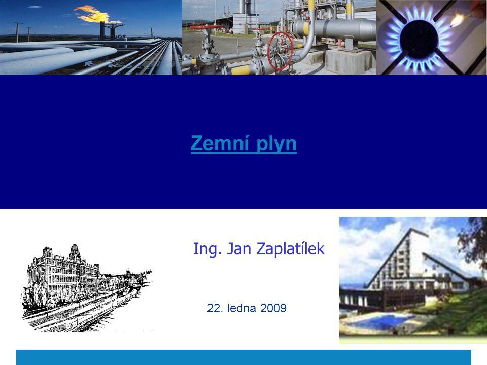 Zemní plyn Ing. Jan Zaplatílek 22. ledna 2009