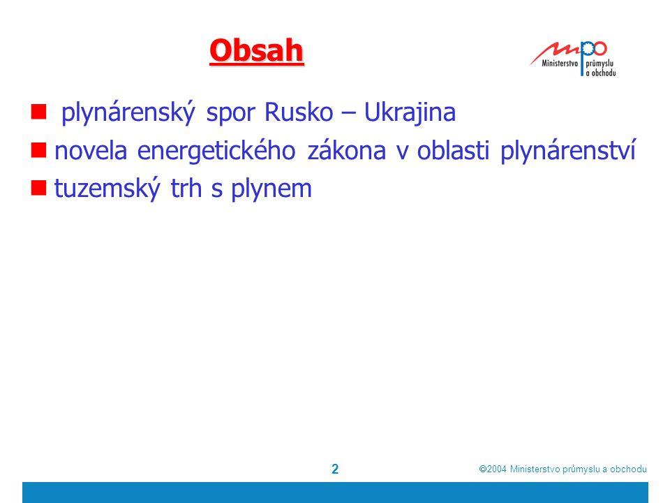  2004  Ministerstvo průmyslu a obchodu 2 Obsah plynárenský spor Rusko – Ukrajina novela energetického zákona v oblasti plynárenství tuzemský trh s plynem