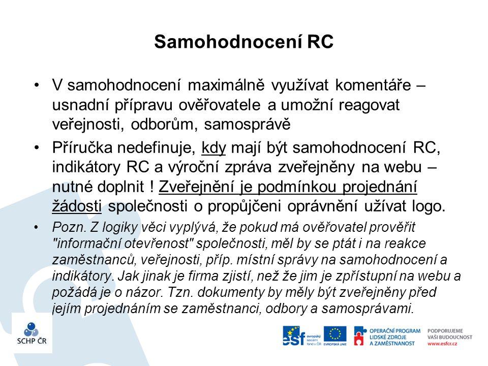 Samohodnocení RC V samohodnocení maximálně využívat komentáře – usnadní přípravu ověřovatele a umožní reagovat veřejnosti, odborům, samosprávě Příručka nedefinuje, kdy mají být samohodnocení RC, indikátory RC a výroční zpráva zveřejněny na webu – nutné doplnit .