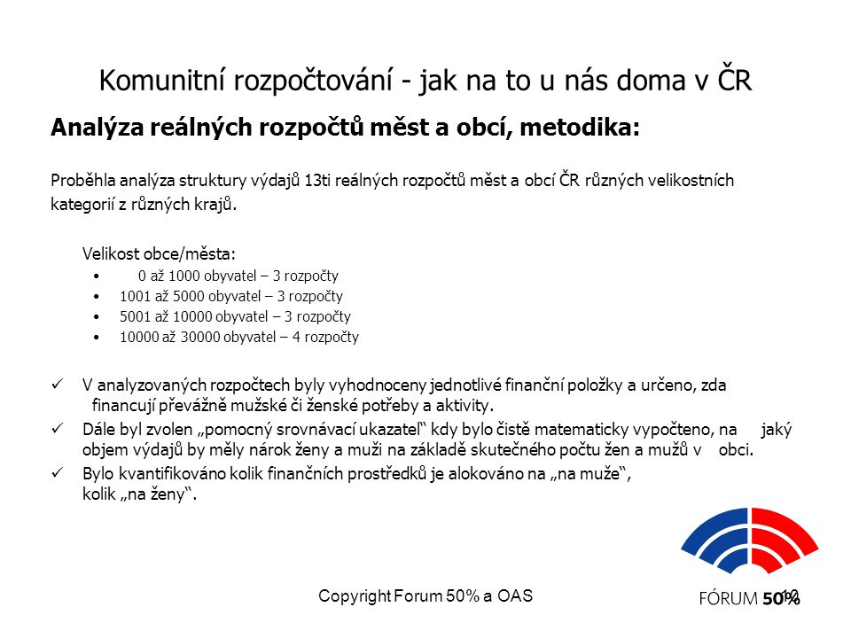Copyright Forum 50% a OAS10 Komunitní rozpočtování - jak na to u nás doma v ČR Analýza reálných rozpočtů měst a obcí, metodika: Proběhla analýza struk