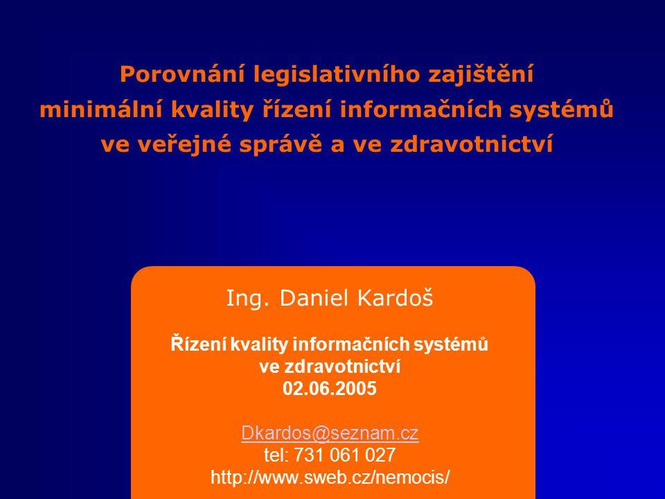 Porovnání legislativního zajištění minimální kvality řízení informačních systémů ve veřejné správě a ve zdravotnictví Ing.